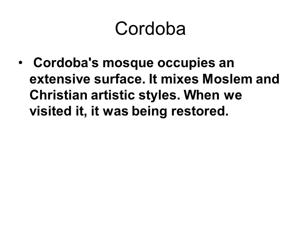 Cordoba Cordoba s mosque occupies an extensive surface.