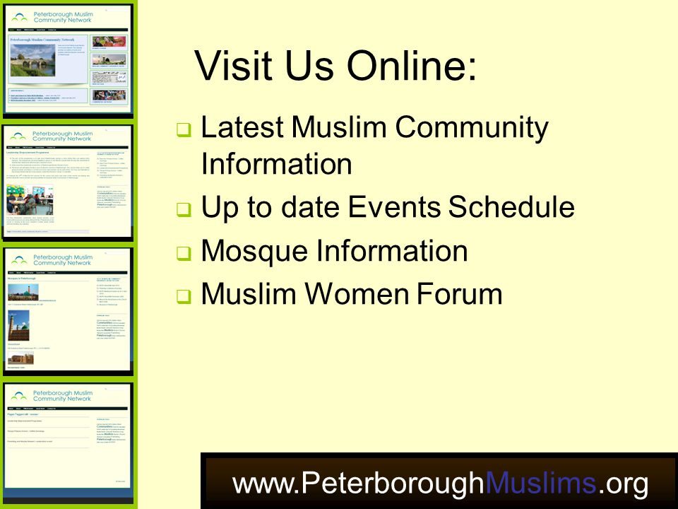 www.PeterboroughMuslims.org Visit Us Online:  Latest Muslim Community Information  Up to date Events Schedule  Mosque Information  Muslim Women Fo