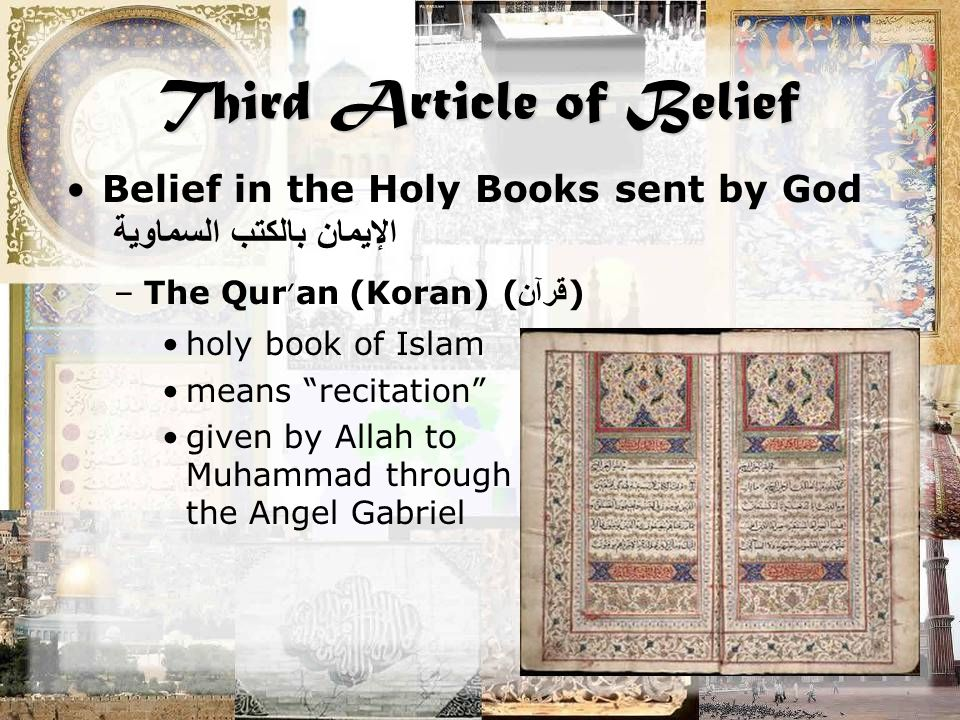 Third Article of Belief Belief in the Holy Books sent by God الإيمان بالكتب السماوية –The Qur ' an (Koran) ( قرآن ) holy book of Islam means recitation given by Allah to Muhammad through the Angel Gabriel