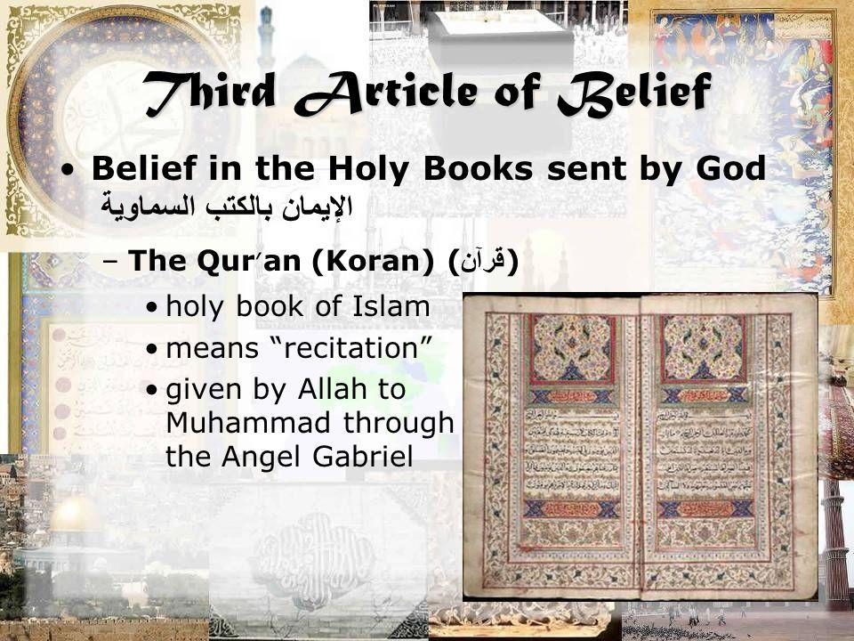 "Third Article of Belief Belief in the Holy Books sent by God الإيمان بالكتب السماوية –The Qur ' an (Koran) ( قرآن ) holy book of Islam means ""recitati"