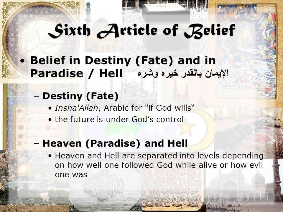 Sixth Article of Belief Belief in Destiny (Fate) and in Paradise / Hell الإيمان بالقدر خيره وشره –Destiny (Fate) Insha'Allah, Arabic for