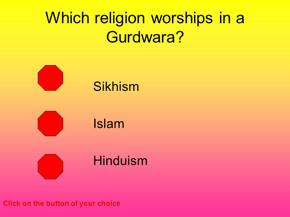 Which religion worships in a Gurdwara Sikhism Islam Hinduism Click on the button of your choice