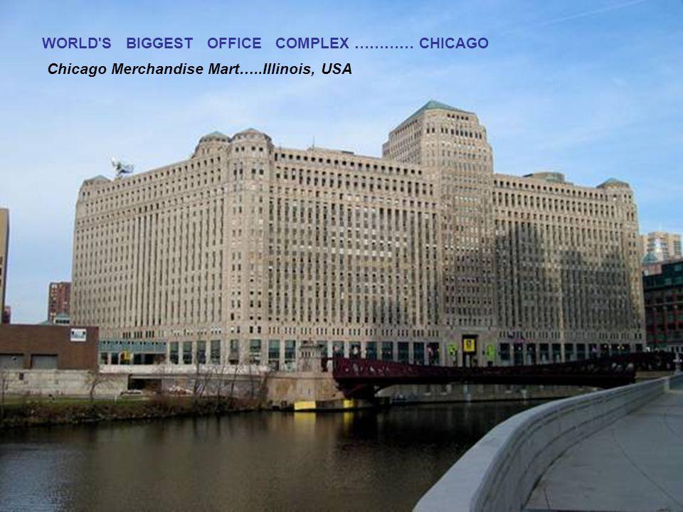 WORLD S BIGGEST OFFICE COMPLEX ………… CHICAGO Chicago Merchandise Mart…..Illinois, USA