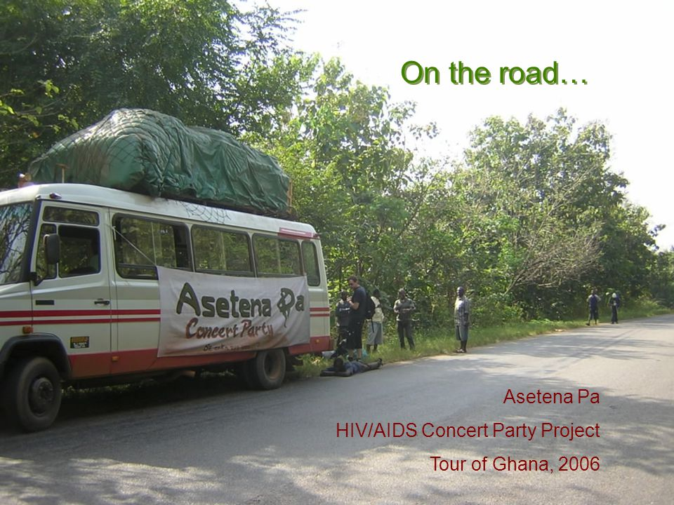 On the road… Asetena Pa HIV/AIDS Concert Party Project Tour of Ghana, 2006