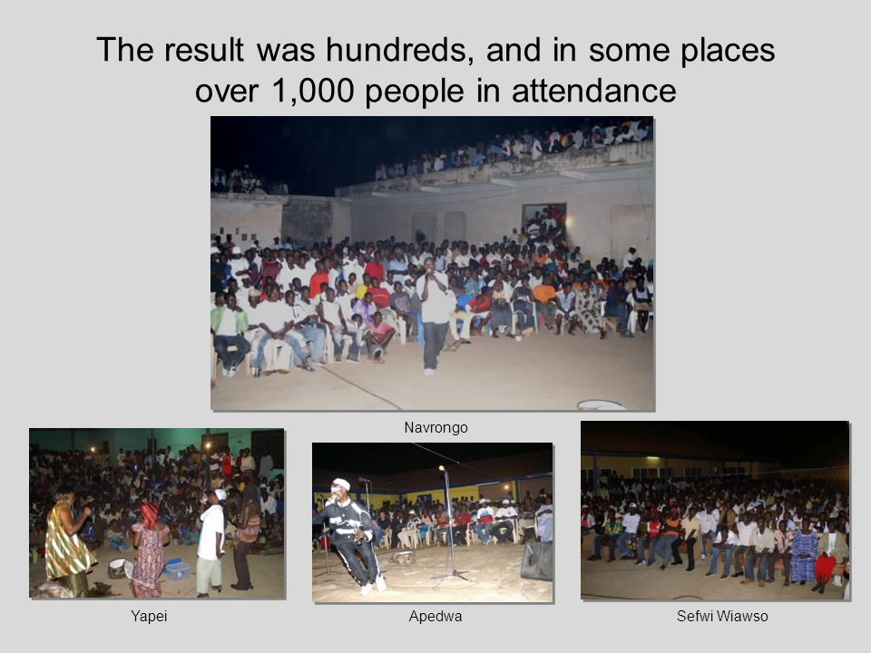The result was hundreds, and in some places over 1,000 people in attendance Navrongo YapeiSefwi WiawsoApedwa