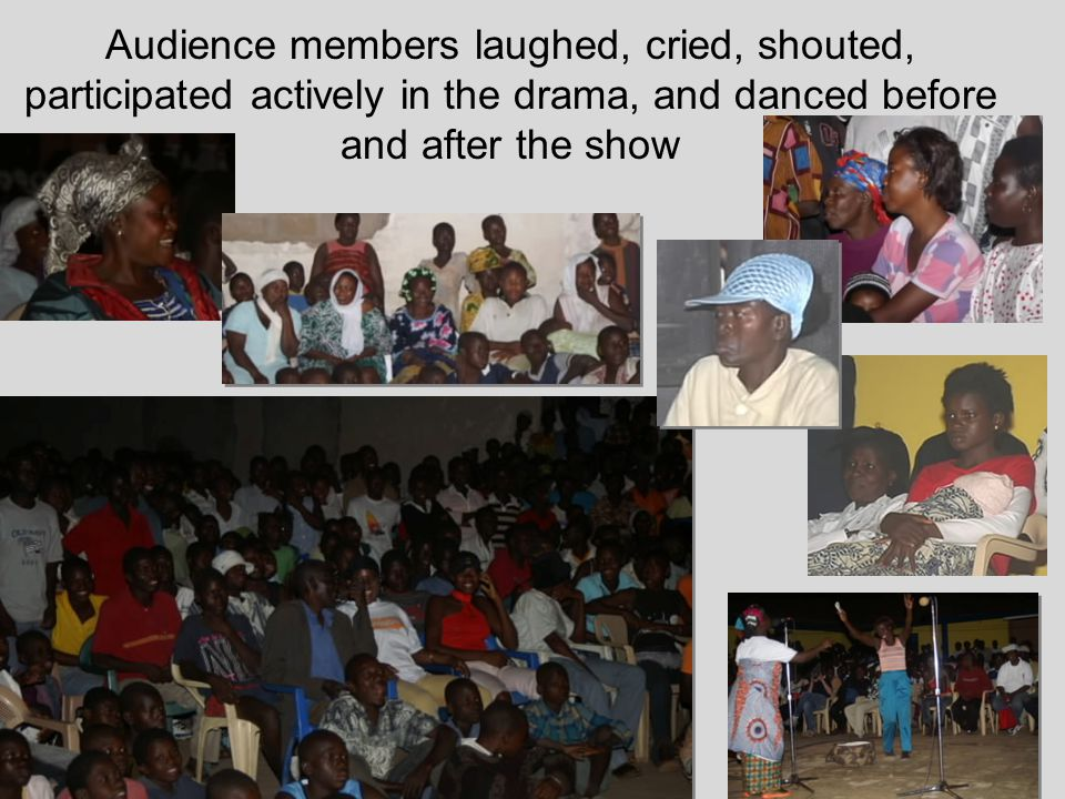 Audience members laughed, cried, shouted, participated actively in the drama, and danced before and after the show