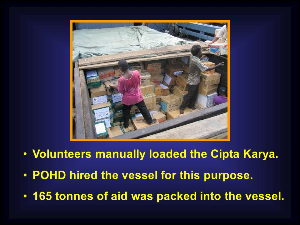 Volunteers manually loaded the Cipta Karya. POHD hired the vessel for this purpose.