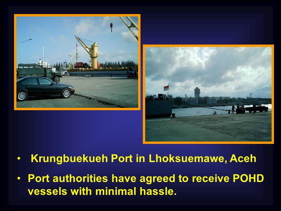 Krungbuekueh Port in Lhoksuemawe, Aceh Port authorities have agreed to receive POHD vessels with minimal hassle.