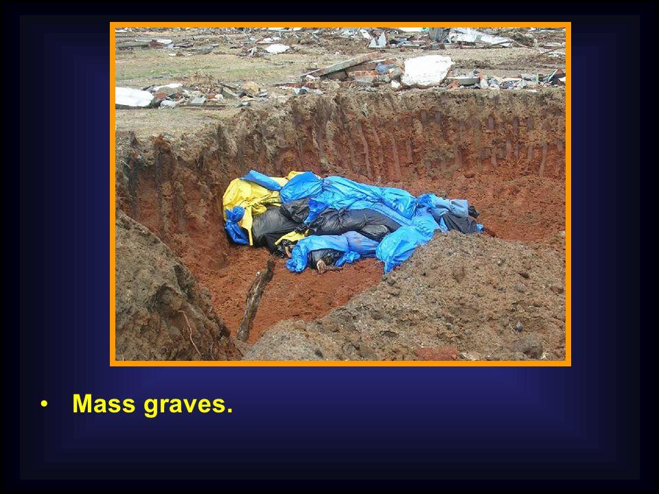 Mass graves.