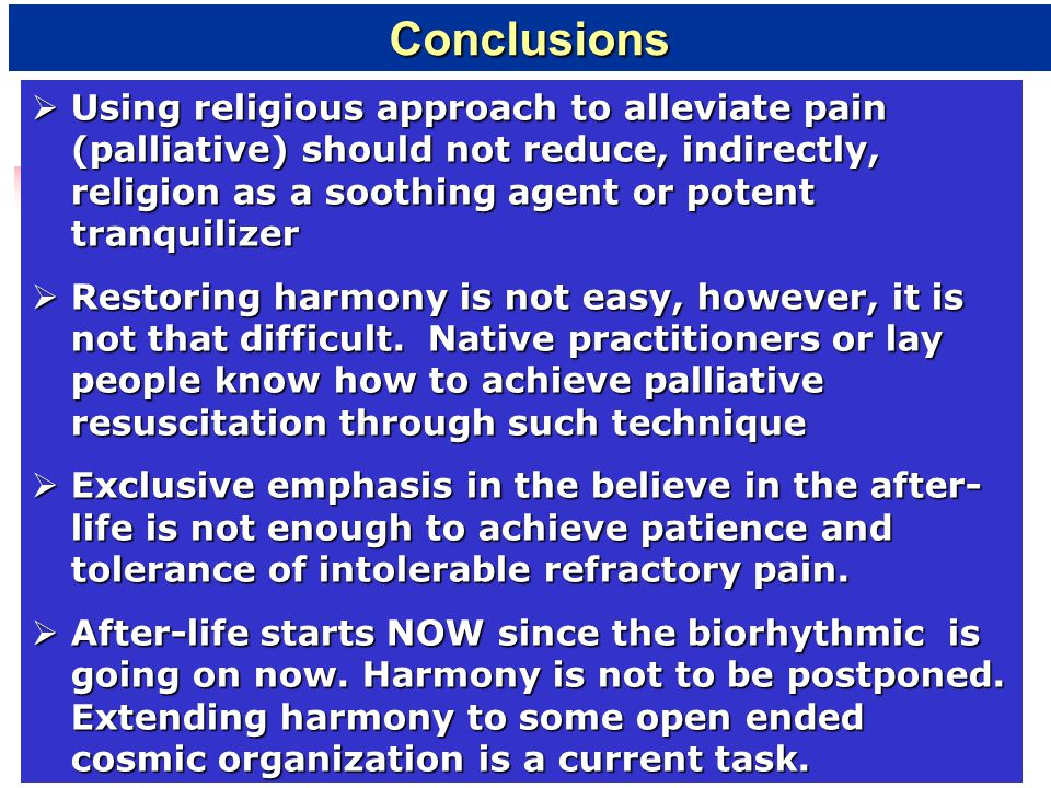  Using religious approach to alleviate pain (palliative) should not reduce, indirectly, religion as a soothing agent or potent tranquilizer  Restori