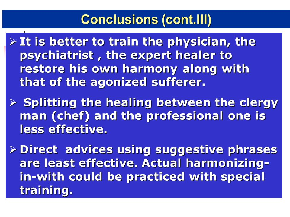  It is better to train the physician, the psychiatrist, the expert healer to restore his own harmony along with that of the agonized sufferer.  Spli