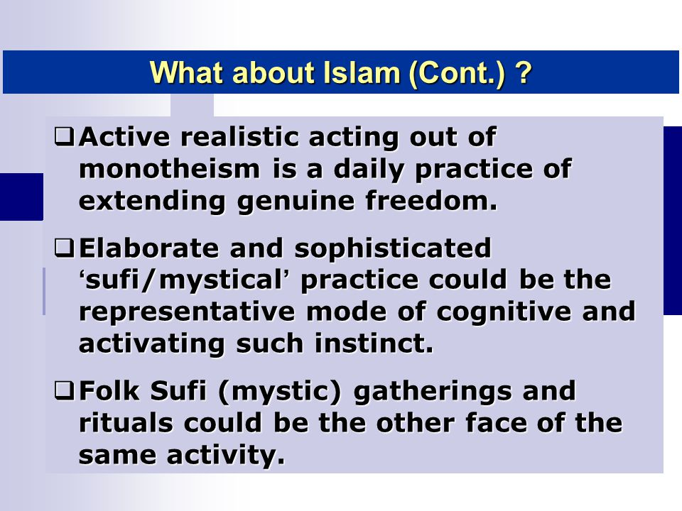  Active realistic acting out of monotheism is a daily practice of extending genuine freedom.  Elaborate and sophisticated ' sufi/mystical ' practice