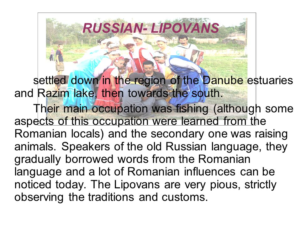 RUSSIAN- LIPOVANS settled down in the region of the Danube estuaries and Razim lake, then towards the south.