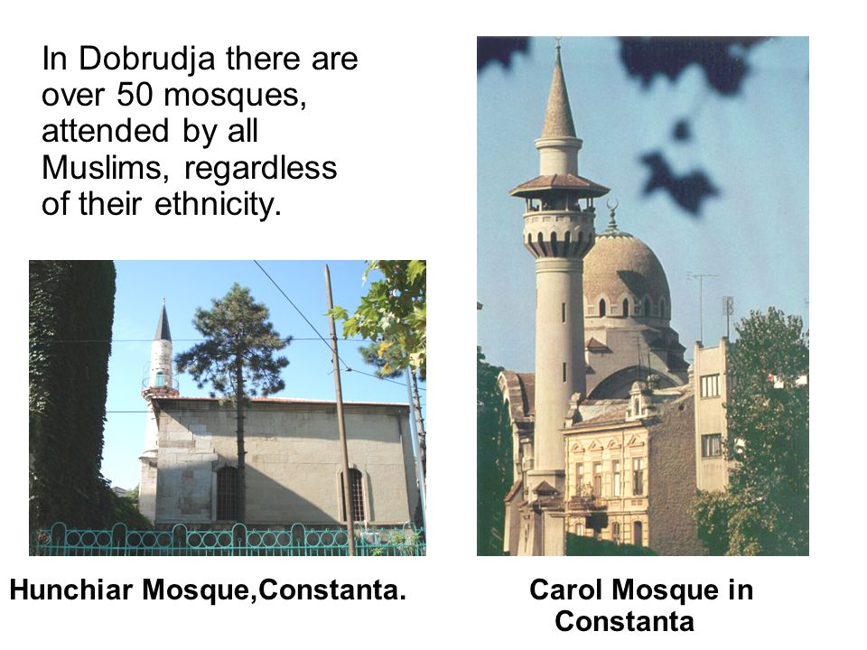 In Dobrudja there are over 50 mosques, attended by all Muslims, regardless of their ethnicity.