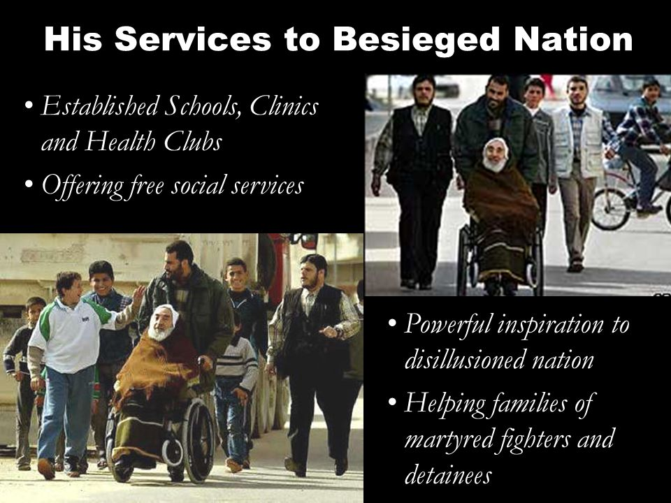His Services to Besieged Nation Established Schools, Clinics and Health Clubs Offering free social services Powerful inspiration to disillusioned nation Helping families of martyred fighters and detainees