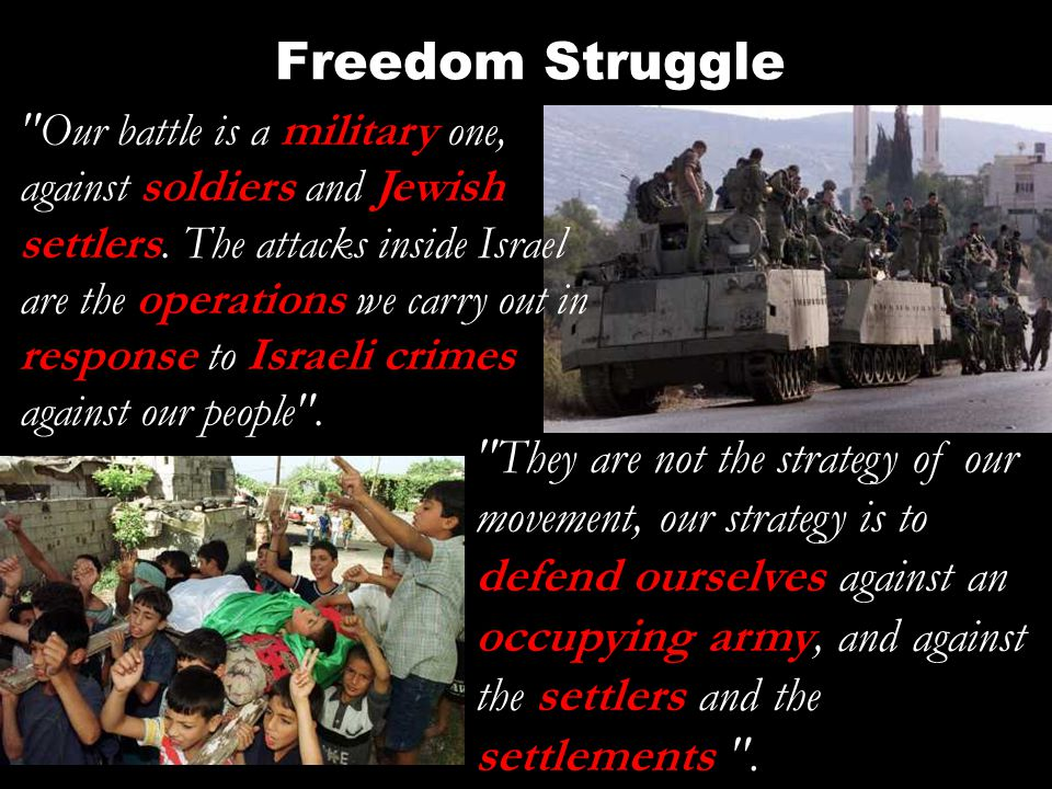 Freedom Struggle Our battle is a military one, against soldiers and Jewish settlers.