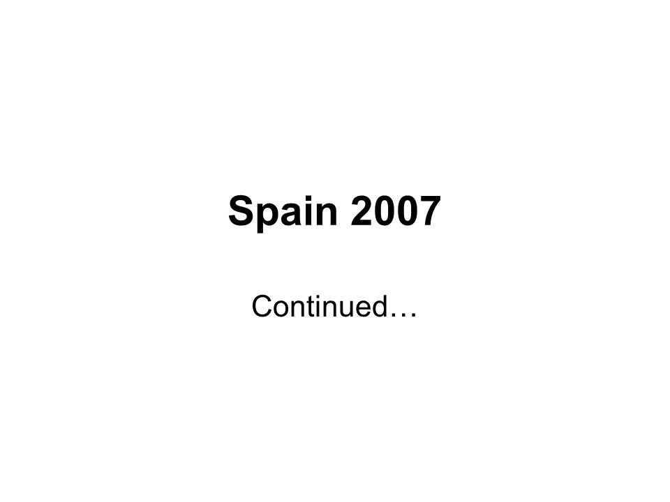 Spain 2007 Continued…