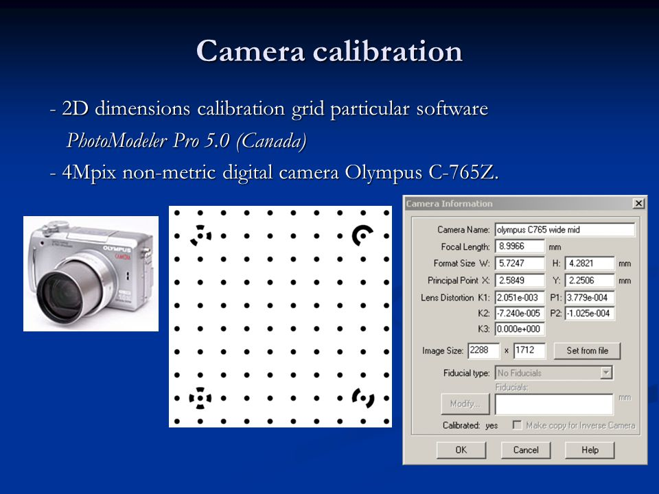 Camera calibration - 2D dimensions calibration grid particular software PhotoModeler Pro 5.0 (Canada) PhotoModeler Pro 5.0 (Canada) - 4Mpix non-metric digital camera Olympus C-765Z.