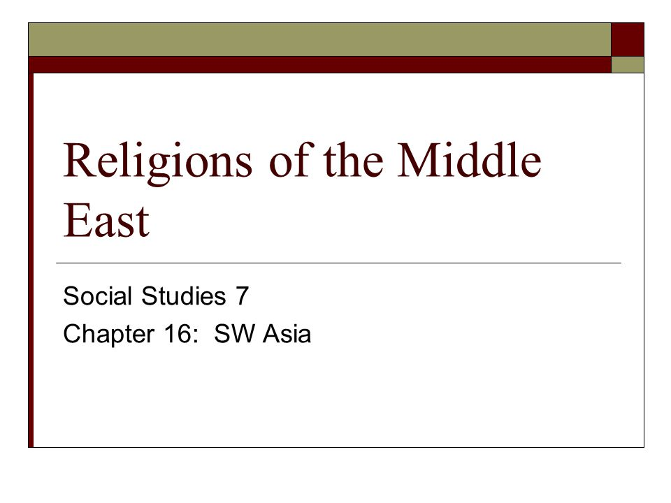 Religions of the Middle East Social Studies 7 Chapter 16: SW Asia