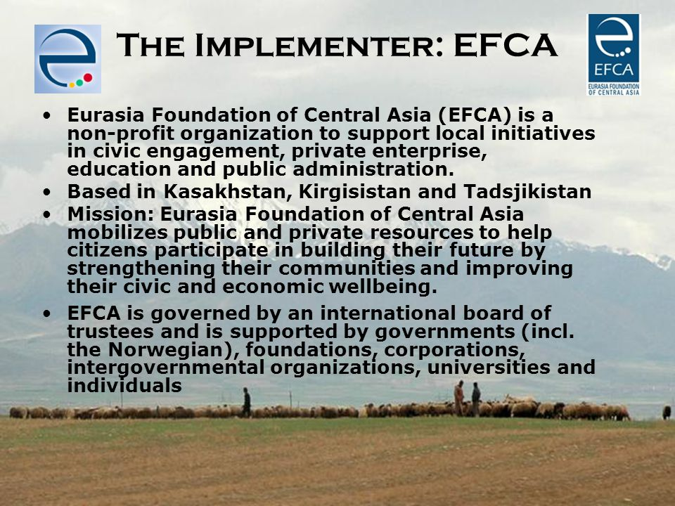 SILK ROAD BY BIKE The Implementer: EFCA Eurasia Foundation of Central Asia (EFCA) is a non-profit organization to support local initiatives in civic e