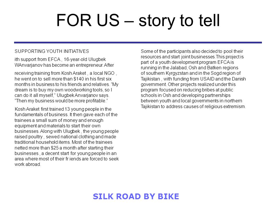 SILK ROAD BY BIKE FOR US – story to tell SUPPORTING YOUTH INITIATIVES ith support from EFCA, 16-year-old Ulugbek WAnvarjanov has become an entrepreneu