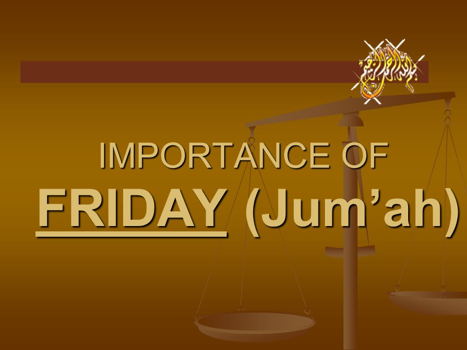 IMPORTANCE OF FRIDAY (Jum'ah)