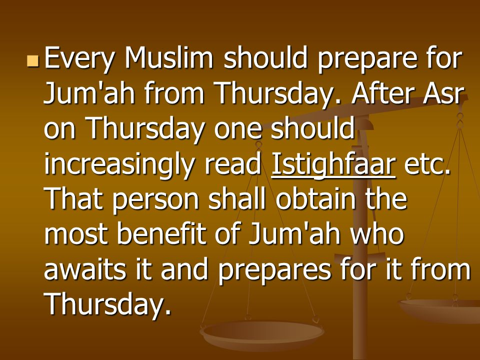 Every Muslim should prepare for Jum ah from Thursday.
