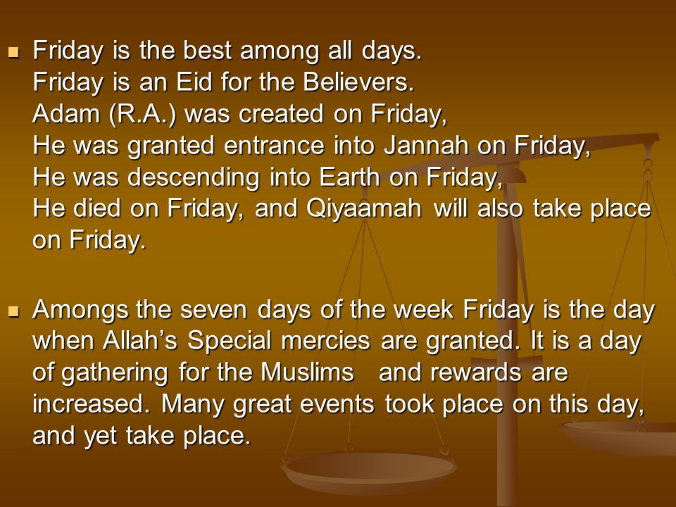 Friday is the best among all days. Friday is an Eid for the Believers.