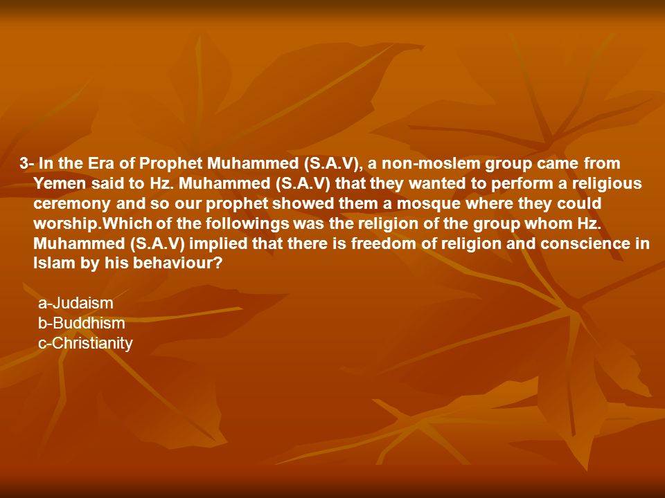 3- In the Era of Prophet Muhammed (S.A.V), a non-moslem group came from Yemen said to Hz. Muhammed (S.A.V) that they wanted to perform a religious cer