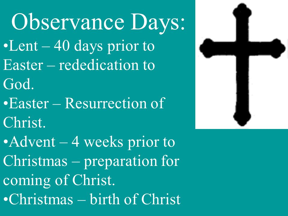 Lent – 40 days prior to Easter – rededication to God.
