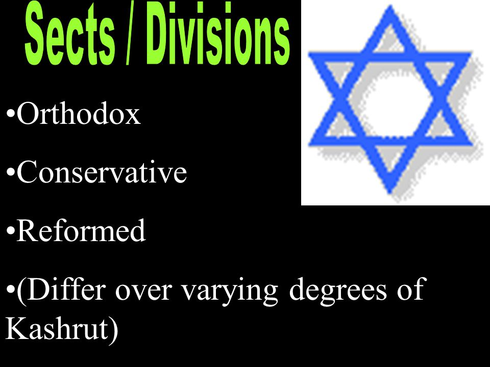 Orthodox Conservative Reformed (Differ over varying degrees of Kashrut)