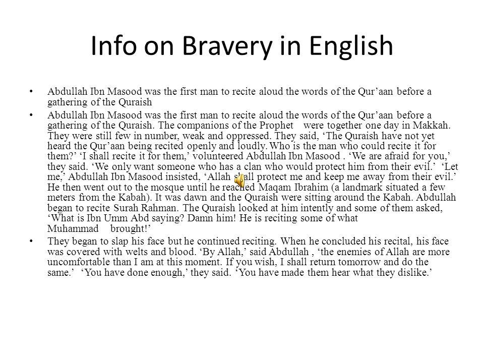 Info on Bravery of Abdullah Ibn Masood عبد الله ابن مسعود كان اول رجل يقرأ بصوت عال عبارة من القرآن قبل جمع من قريش عبد الله ابن مسعود كان اول رجل يقر