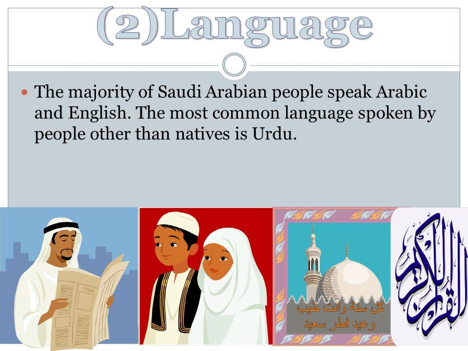 The majority of Saudi Arabian people speak Arabic and English.
