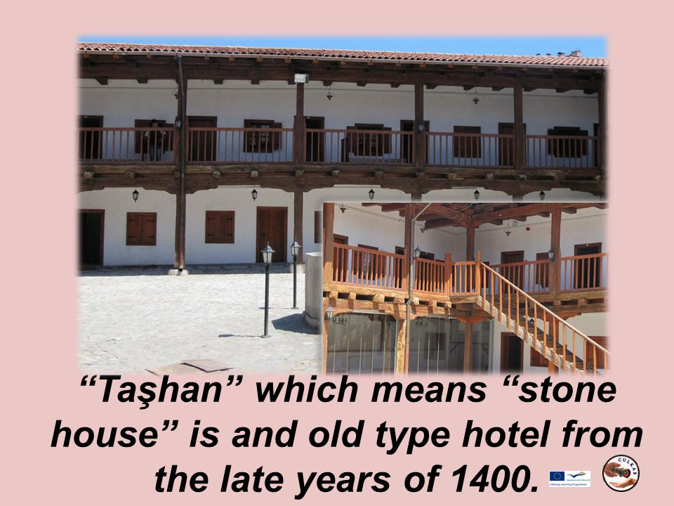 Taşhan which means stone house is and old type hotel from the late years of 1400.