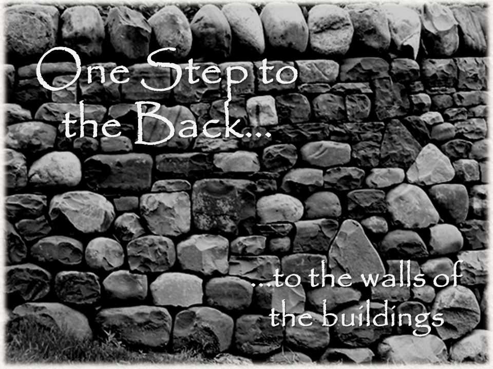 One Step to the Back......to the walls of the buildings