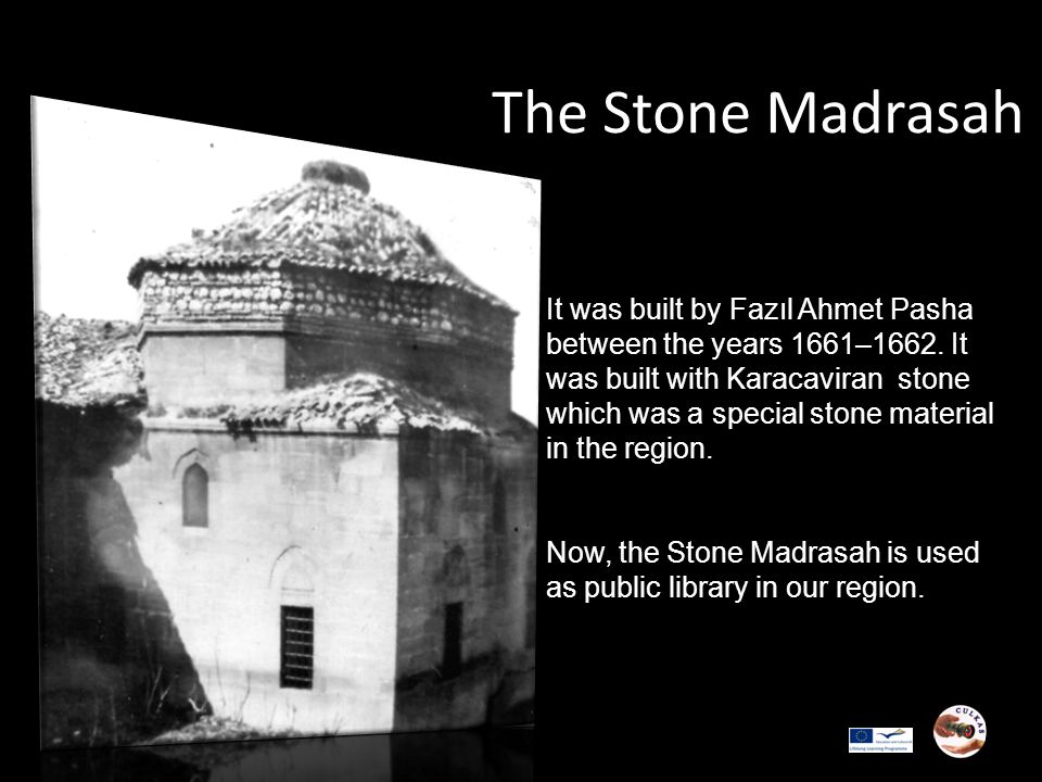 The Stone Madrasah It was built by Fazıl Ahmet Pasha between the years 1661–1662.