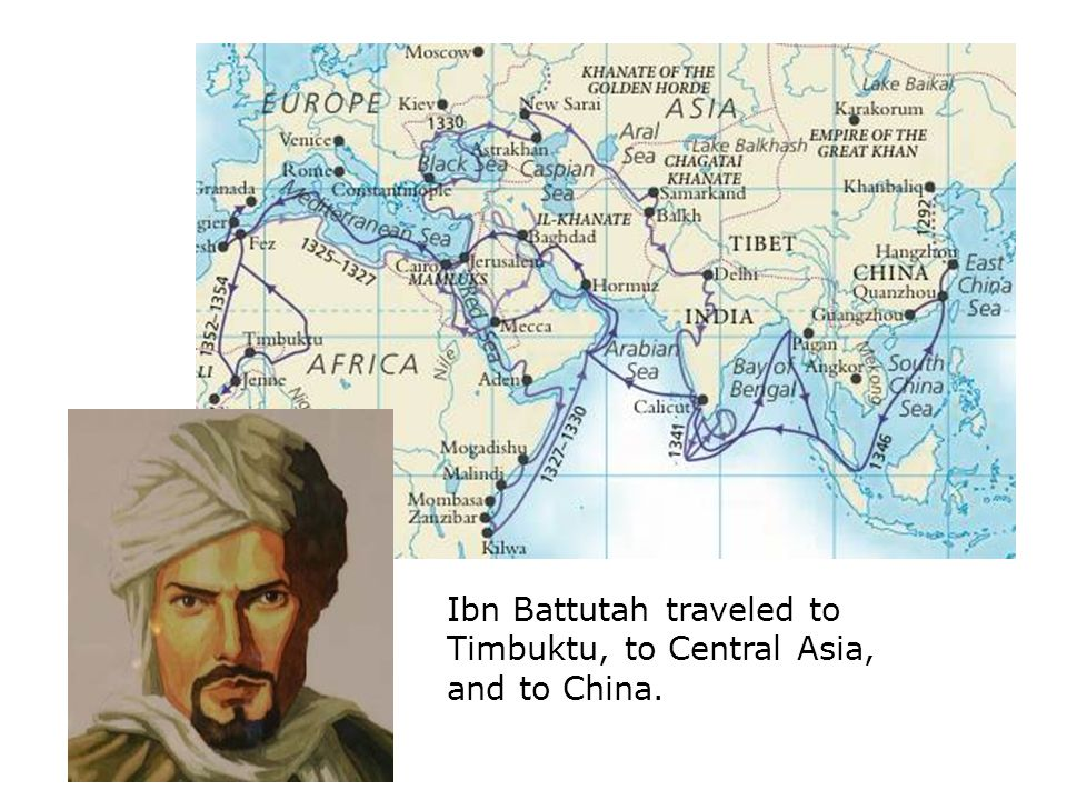 Ibn Battutah traveled to Timbuktu, to Central Asia, and to China.