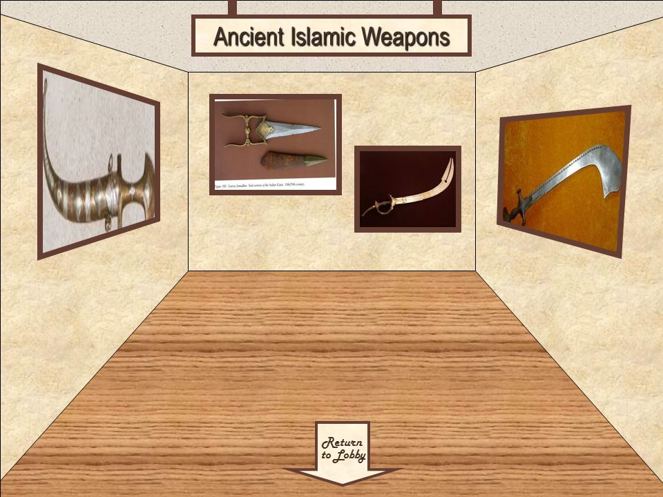 Room 2 Return to Lobby Ancient Islamic Weapons