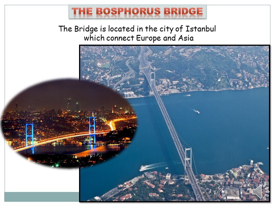 The Bridge is located in the city of Istanbul which connect Europe and Asia