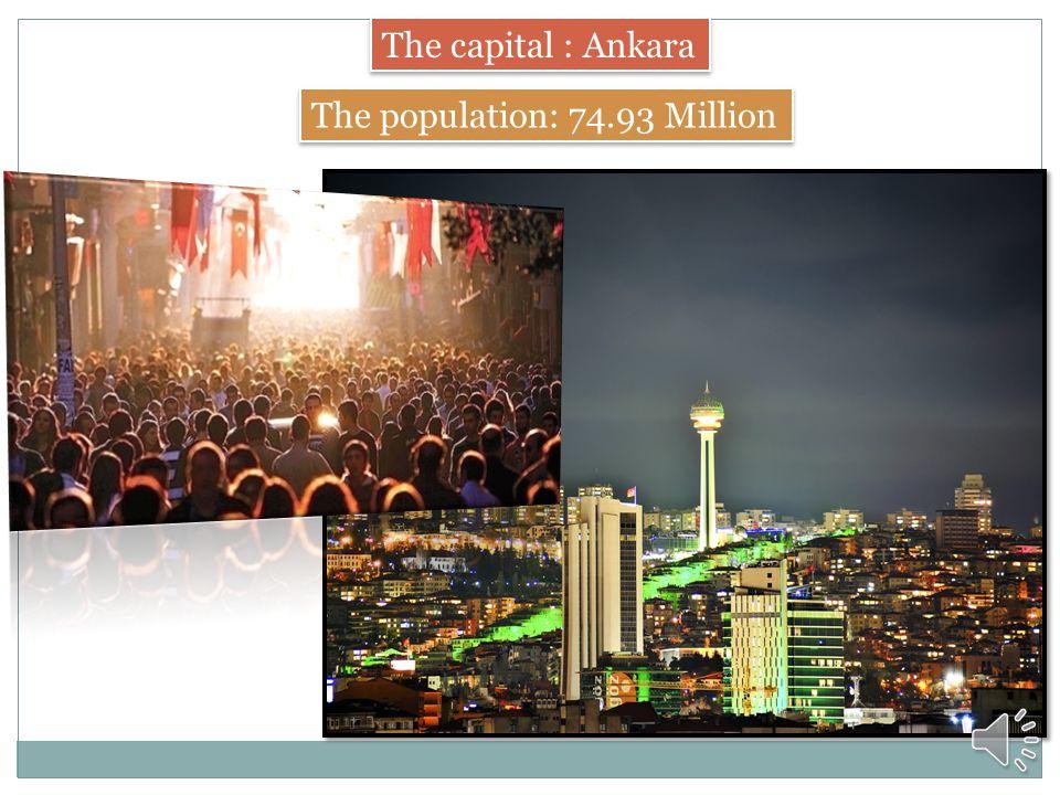 The capital : Ankara The population: 74.93 Million