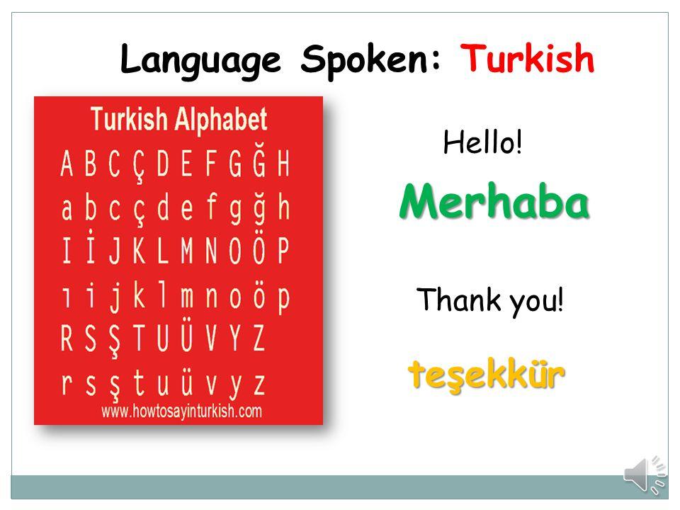 Language Spoken: Turkish Hello! Thank you! teşekkür Merhaba