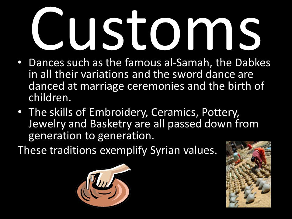 Customs Dances such as the famous al-Samah, the Dabkes in all their variations and the sword dance are danced at marriage ceremonies and the birth of children.