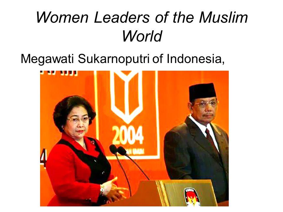 Women Leaders of the Muslim World Megawati Sukarnoputri of Indonesia,