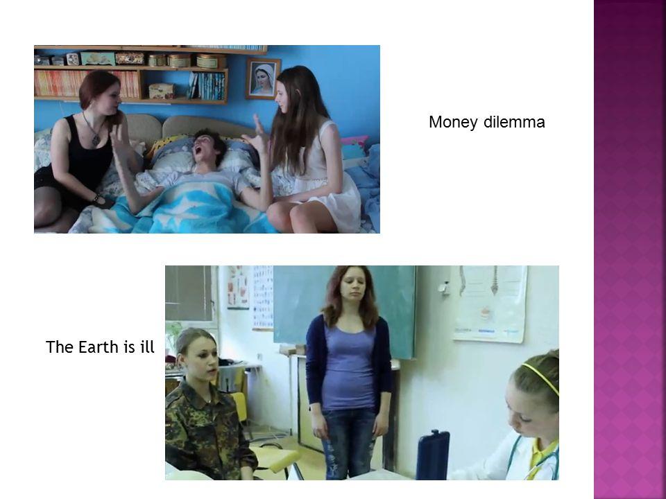 Money dilemma The Earth is ill