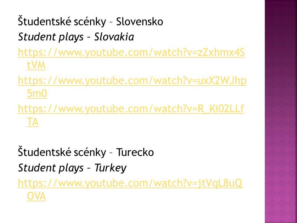 Študentské scénky – Slovensko Student plays – Slovakia https://www.youtube.com/watch?v=zZxhmx4S tVM https://www.youtube.com/watch?v=uxX2WJhp 5m0 https