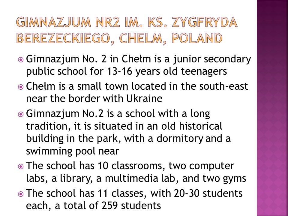  Gimnazjum No. 2 in Chełm is a junior secondary public school for 13-16 years old teenagers  Chełm is a small town located in the south-east near th