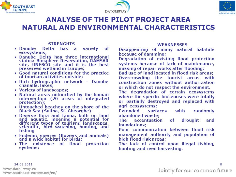 ANALYSE OF THE PILOT PROJECT AREA NATURAL AND ENVIRONMENTAL CHARACTERISTICS STRENGHTS Danube Delta has a variety of ecosystems; Danube Delta has three
