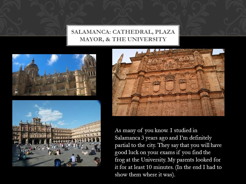 SALAMANCA: CATHEDRAL, PLAZA MAYOR, & THE UNIVERSITY As many of you know.