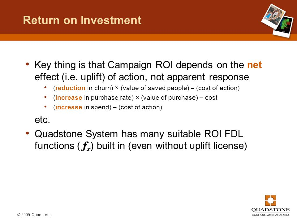 © 2005 Quadstone Return on Investment Key thing is that Campaign ROI depends on the net effect (i.e.