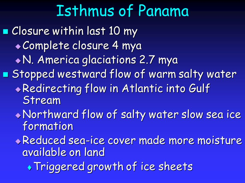 Isthmus of Panama Closure within last 10 my Closure within last 10 my  Complete closure 4 mya  N.